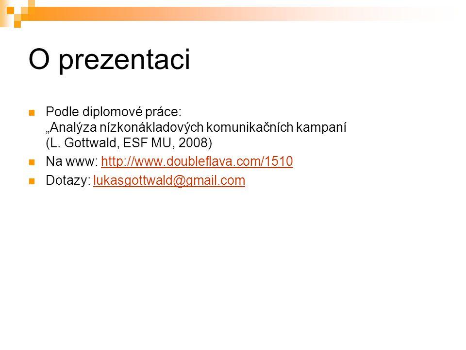 """O prezentaci Podle diplomové práce: """"Analýza nízkonákladových komunikačních kampaní (L. Gottwald, ESF MU, 2008) Na www: http://www.doubleflava.com/151"""