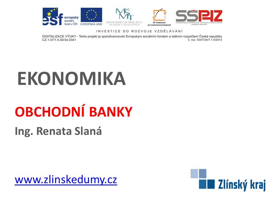 EKONOMIKA OBCHODNÍ BANKY Ing. Renata Slaná www.zlinskedumy.cz