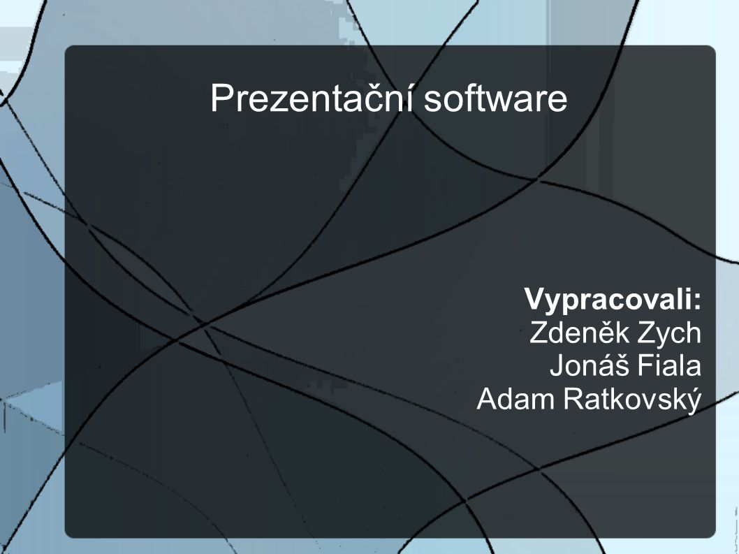 Prezentační software Vypracovali: Zdeněk Zych Jonáš Fiala Adam Ratkovský