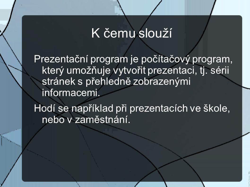 K čemu slouží Prezentační program je počítačový program, který umožňuje vytvořit prezentaci, tj.