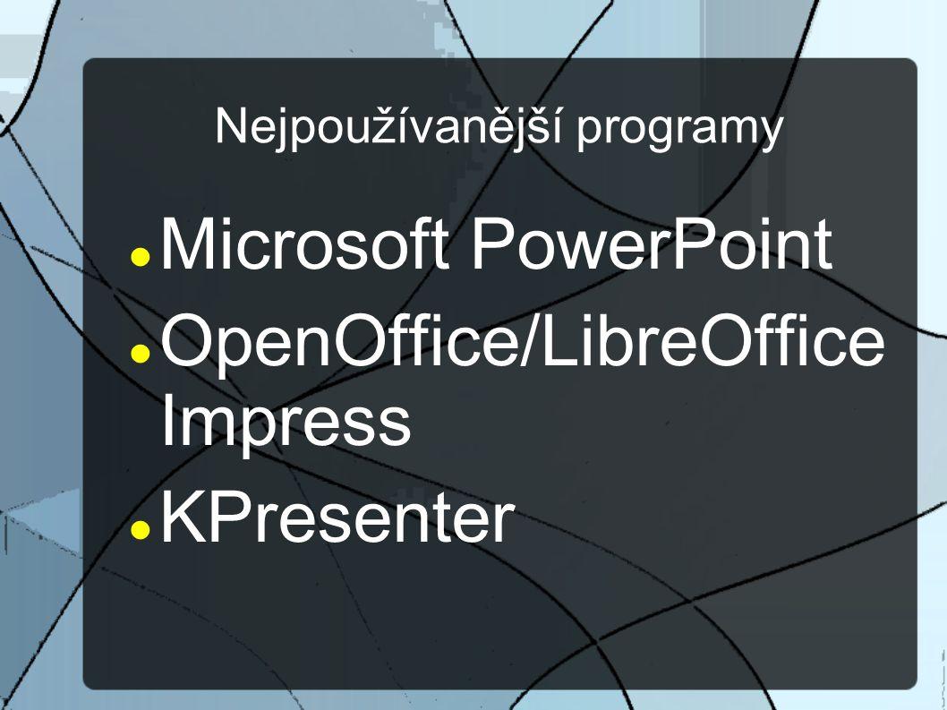 Nejpoužívanější programy Microsoft PowerPoint OpenOffice/LibreOffice Impress KPresenter
