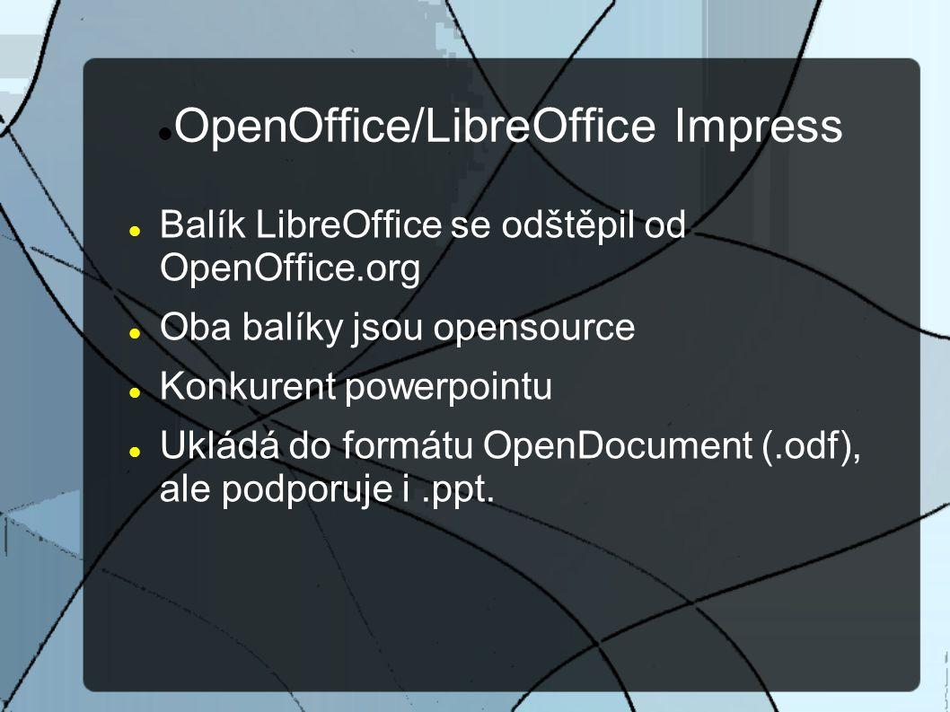OpenOffice/LibreOffice Impress Balík LibreOffice se odštěpil od OpenOffice.org Oba balíky jsou opensource Konkurent powerpointu Ukládá do formátu OpenDocument (.odf), ale podporuje i.ppt.