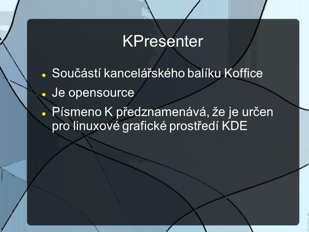 KPresenter Součástí kancelářského balíku Koffice Je opensource Písmeno K předznamenává, že je určen pro linuxové grafické prostředí KDE