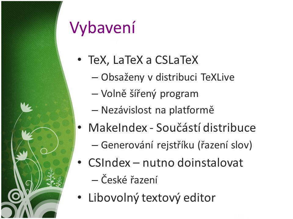 Vybavení TeX, LaTeX a CSLaTeX – Obsaženy v distribuci TeXLive – Volně šířený program – Nezávislost na platformě MakeIndex - Součástí distribuce – Gene