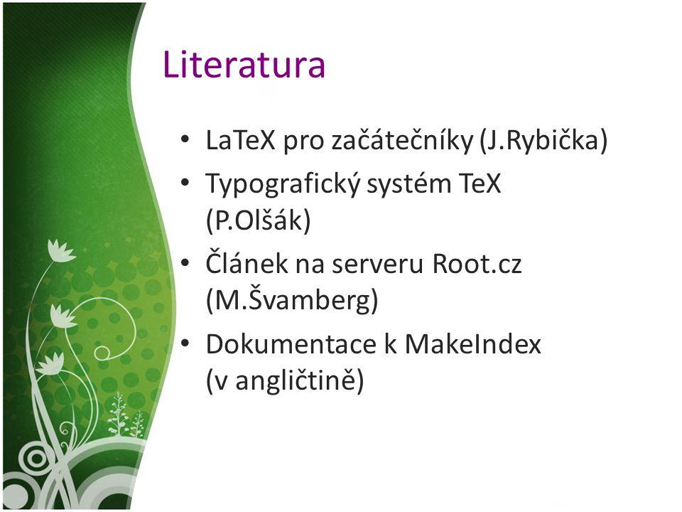 Literatura LaTeX pro začátečníky (J.Rybička) Typografický systém TeX (P.Olšák) Článek na serveru Root.cz (M.Švamberg) Dokumentace k MakeIndex (v angli