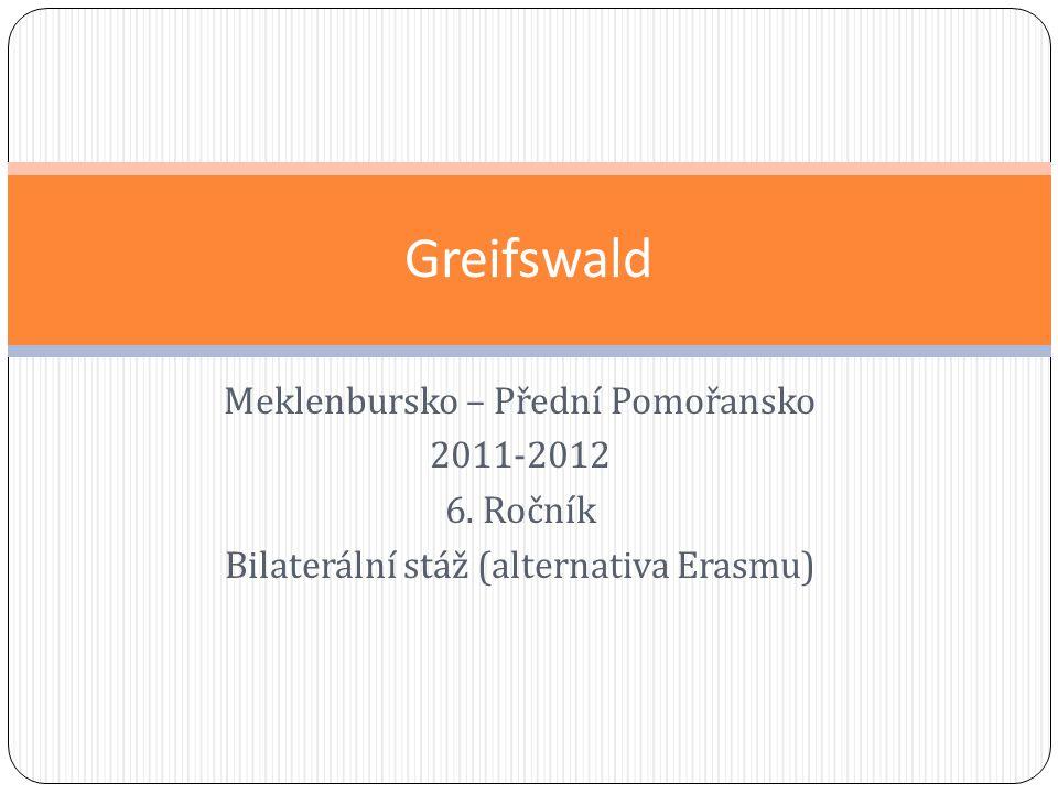 Meklenbursko – Přední Pomořansko 2011-2012 6. Ročník Bilaterální stáž (alternativa Erasmu) Greifswald