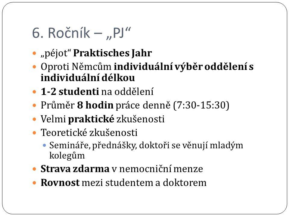 """6. Ročník – """"PJ"""" """"péjot"""" Praktisches Jahr Oproti Němcům individuální výběr oddělení s individuální délkou 1-2 studenti na oddělení Průměr 8 hodin prác"""