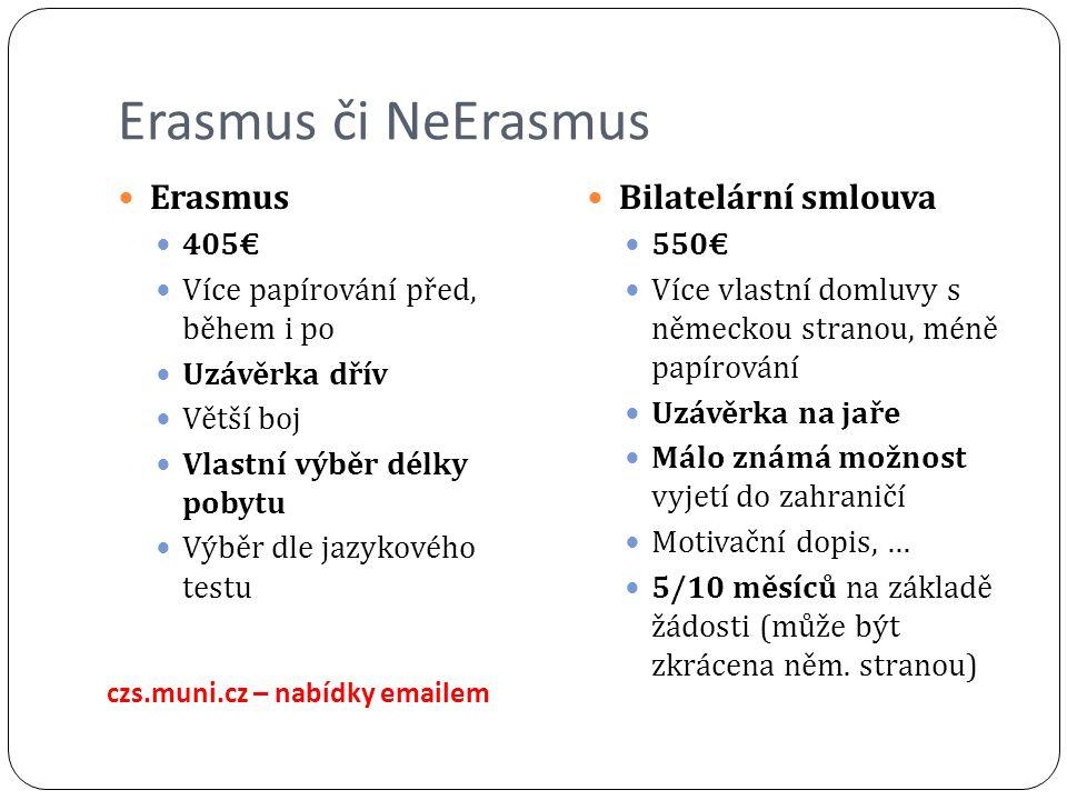 Erasmus či NeErasmus Erasmus 405€ Více papírování před, během i po Uzávěrka dřív Větší boj Vlastní výběr délky pobytu Výběr dle jazykového testu Bilat