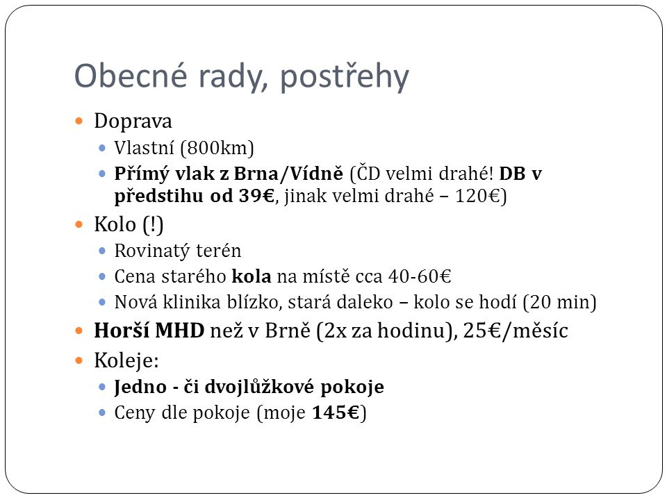 Obecné rady, postřehy Doprava Vlastní (800km) Přímý vlak z Brna/Vídně (ČD velmi drahé! DB v předstihu od 39€, jinak velmi drahé – 120€) Kolo (!) Rovin