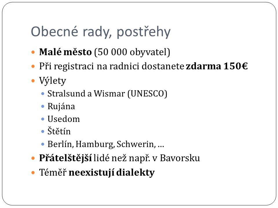 Obecné rady, postřehy Malé město (50 000 obyvatel) Při registraci na radnici dostanete zdarma 150€ Výlety Stralsund a Wismar (UNESCO) Rujána Usedom Št