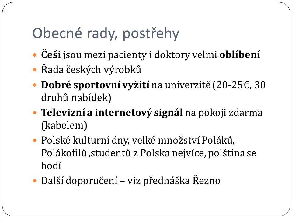 Obecné rady, postřehy Češi jsou mezi pacienty i doktory velmi oblíbení Řada českých výrobků Dobré sportovní vyžití na univerzitě (20-25€, 30 druhů nabídek) Televizní a internetový signál na pokoji zdarma (kabelem) Polské kulturní dny, velké množství Poláků, Polákofilů,studentů z Polska nejvíce, polština se hodí Další doporučení – viz přednáška Řezno