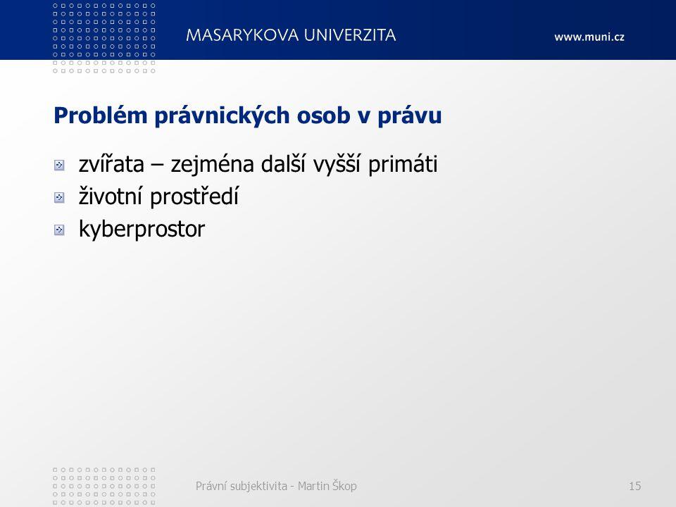 Právní subjektivita - Martin Škop15 Problém právnických osob v právu zvířata – zejména další vyšší primáti životní prostředí kyberprostor
