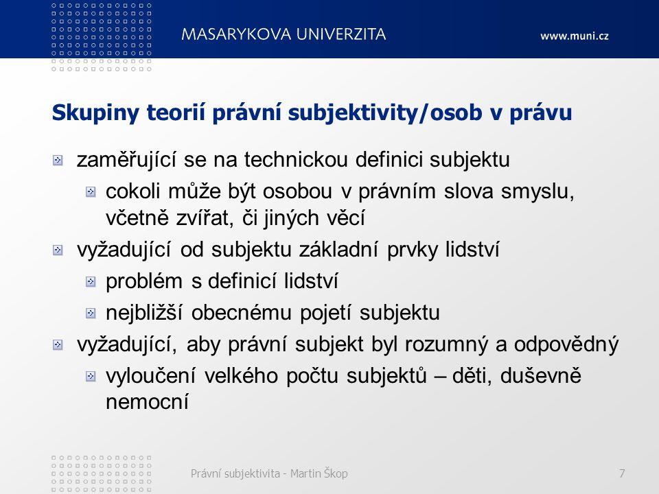 Právní subjektivita - Martin Škop7 Skupiny teorií právní subjektivity/osob v právu zaměřující se na technickou definici subjektu cokoli může být osobo