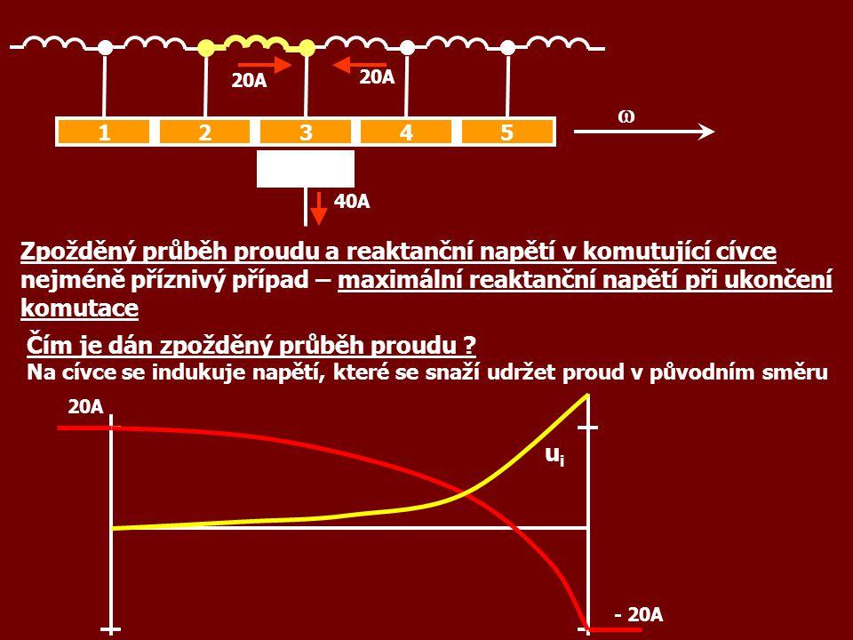 40A 12345  20A - 20A Zpožděný průběh proudu a reaktanční napětí v komutující cívce nejméně příznivý případ – maximální reaktanční napětí při ukončení komutace 20A Čím je dán zpožděný průběh proudu .