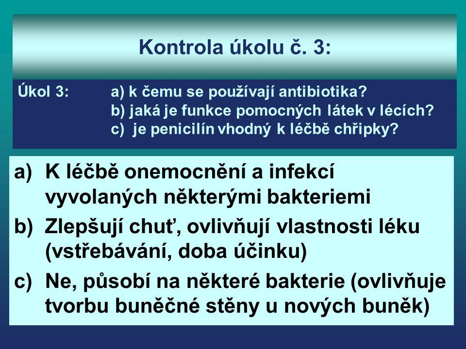 Kontrola úkolu č. 3: a)K léčbě onemocnění a infekcí vyvolaných některými bakteriemi b)Zlepšují chuť, ovlivňují vlastnosti léku (vstřebávání, doba účin