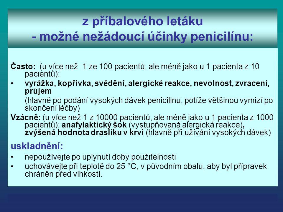 z příbalového letáku - možné nežádoucí účinky penicilínu: Často: (u více než 1 ze 100 pacientů, ale méně jako u 1 pacienta z 10 pacientů): vyrážka, ko