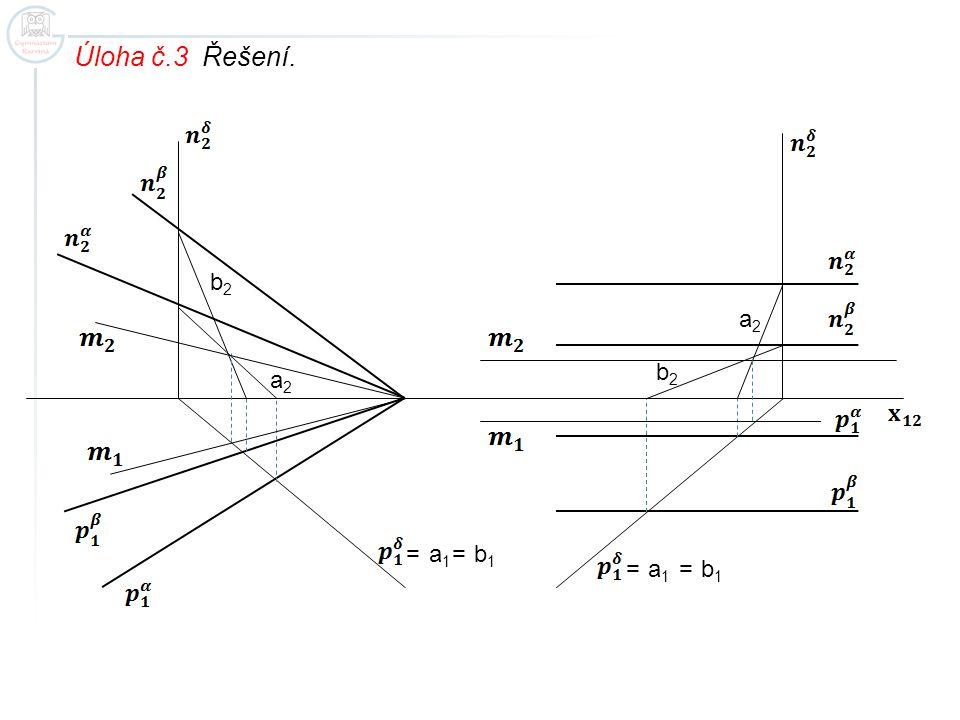 Úloha č.3 Řešení. a1a1 a1a1 a2a2 a2a2 b2b2 b1b1 b1b1 b2b2 == ==