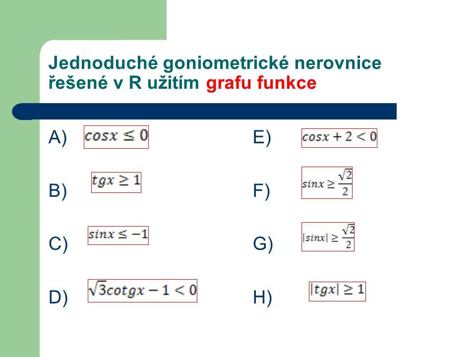 Jednoduché goniometrické nerovnice řešené v R užitím grafu funkce A) B) C) D) E) F) G) H)
