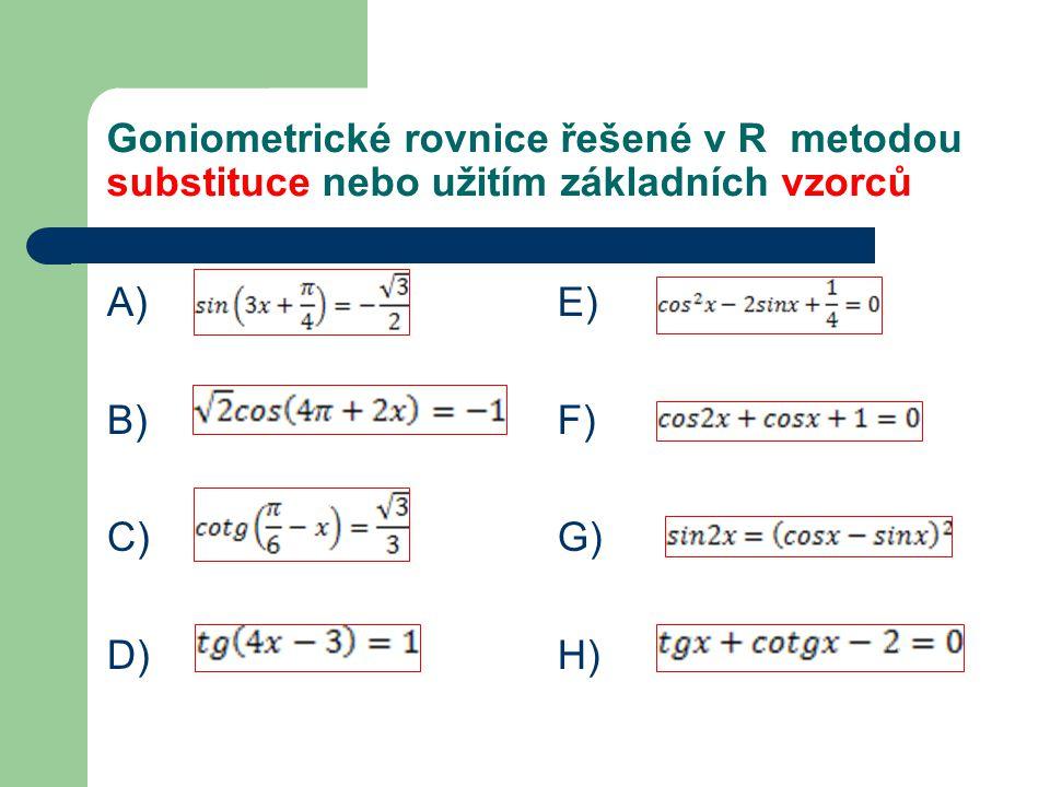 Goniometrické rovnice řešené v R metodou substituce nebo užitím základních vzorců A) B) C) D) E) F) G) H)
