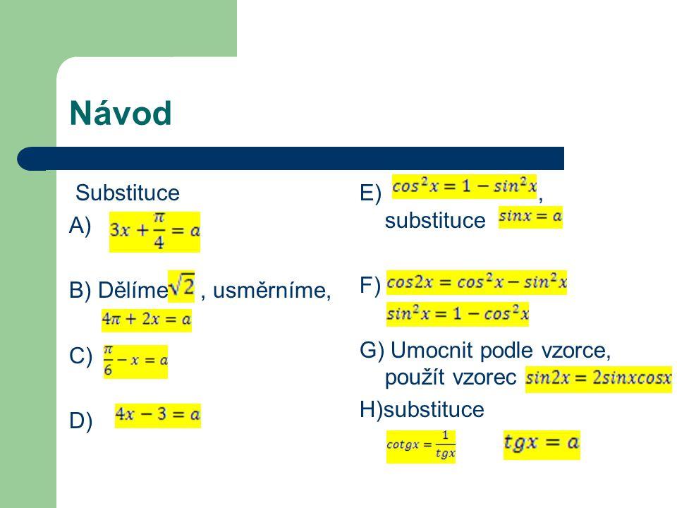 Návod Substituce A) B) Dělíme, usměrníme, C) D) E), substituce F) G) Umocnit podle vzorce, použít vzorec H)substituce
