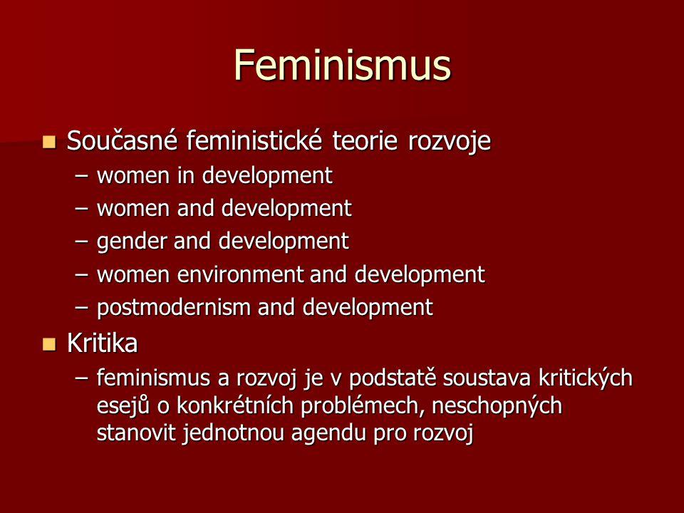 Feminismus Současné feministické teorie rozvoje Současné feministické teorie rozvoje –women in development –women and development –gender and developm