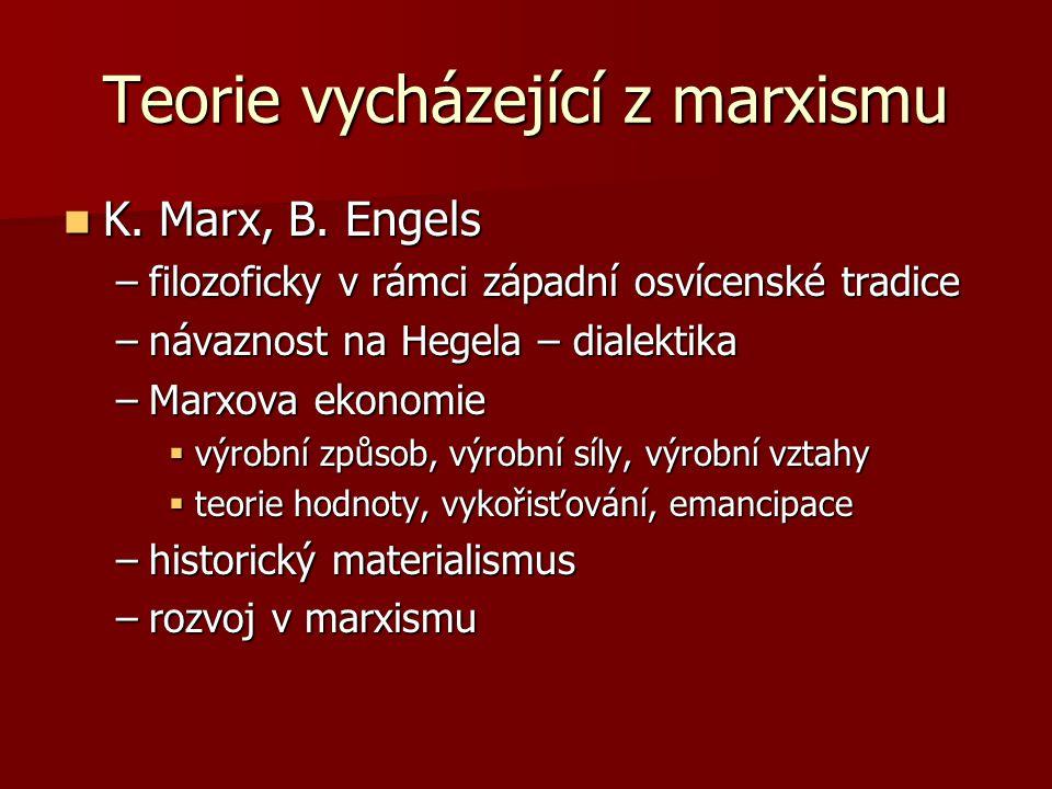 Teorie vycházející z marxismu K. Marx, B. Engels K. Marx, B. Engels –filozoficky v rámci západní osvícenské tradice –návaznost na Hegela – dialektika