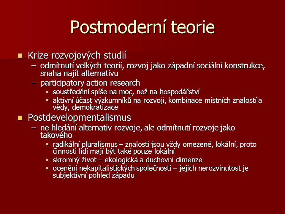 Postmoderní teorie Krize rozvojových studií Krize rozvojových studií –odmítnutí velkých teorií, rozvoj jako západní sociální konstrukce, snaha najít a