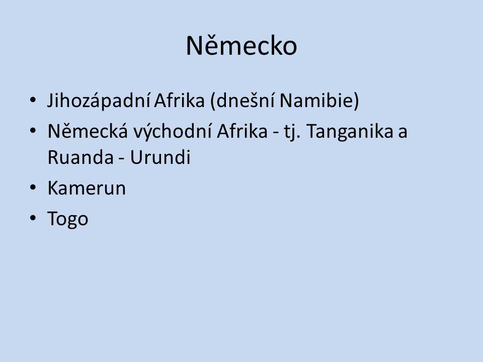 Německo Jihozápadní Afrika (dnešní Namibie) Německá východní Afrika - tj. Tanganika a Ruanda - Urundi Kamerun Togo