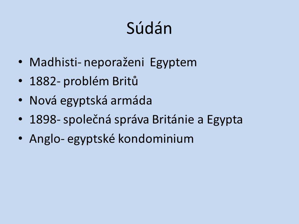 Súdán Madhisti- neporaženi Egyptem 1882- problém Britů Nová egyptská armáda 1898- společná správa Británie a Egypta Anglo- egyptské kondominium
