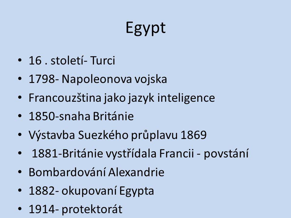 Egypt 16. století- Turci 1798- Napoleonova vojska Francouzština jako jazyk inteligence 1850-snaha Británie Výstavba Suezkého průplavu 1869 1881-Britán