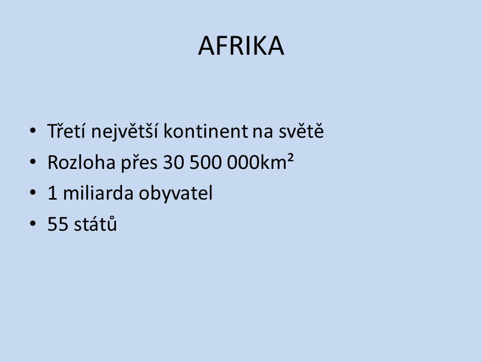 AFRIKA Třetí největší kontinent na světě Rozloha přes 30 500 000km² 1 miliarda obyvatel 55 států