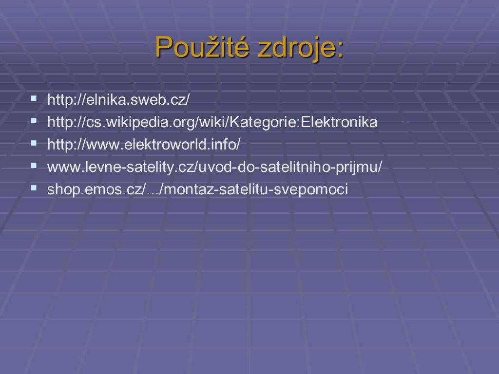 Použité zdroje:  http://elnika.sweb.cz/  http://cs.wikipedia.org/wiki/Kategorie:Elektronika  http://www.elektroworld.info/  www.levne-satelity.cz/