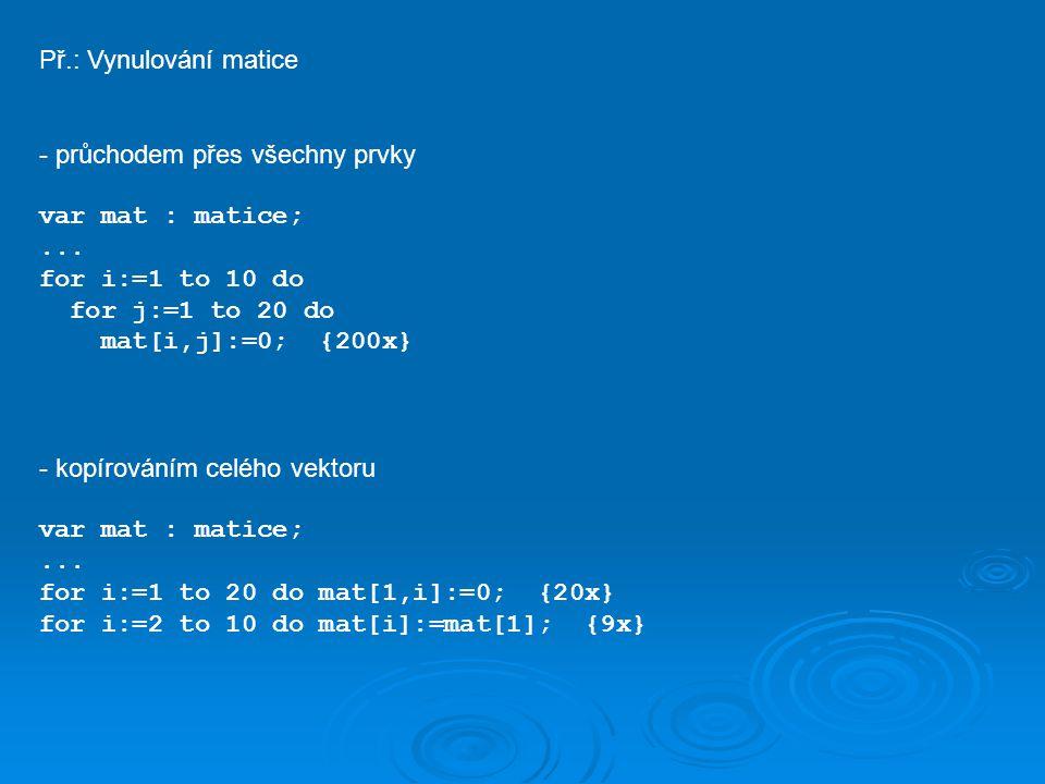 Př.: Vynulování matice - průchodem přes všechny prvky var mat : matice;...