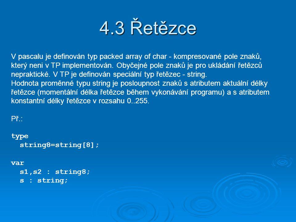 4.3 Řetězce V pascalu je definován typ packed array of char - kompresované pole znaků, který neni v TP implementován.