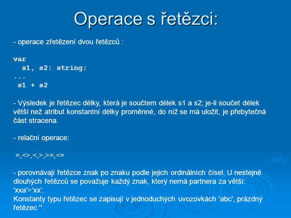 Operace s řetězci: - operace zřetězení dvou řetězců : var s1, s2: string;...