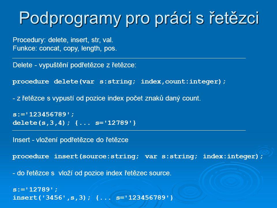 Podprogramy pro práci s řetězci Procedury: delete, insert, str, val.