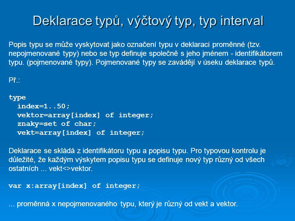 Deklarace typů, výčtový typ, typ interval Popis typu se může vyskytovat jako označení typu v deklaraci proměnné (tzv.