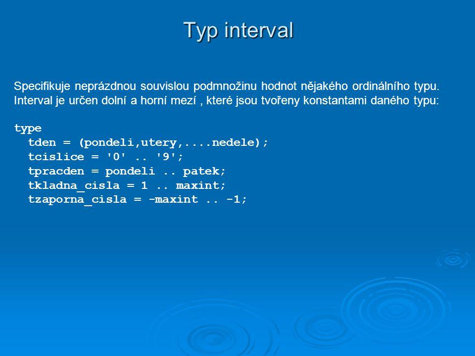 Typ interval Specifikuje neprázdnou souvislou podmnožinu hodnot nějakého ordinálního typu.