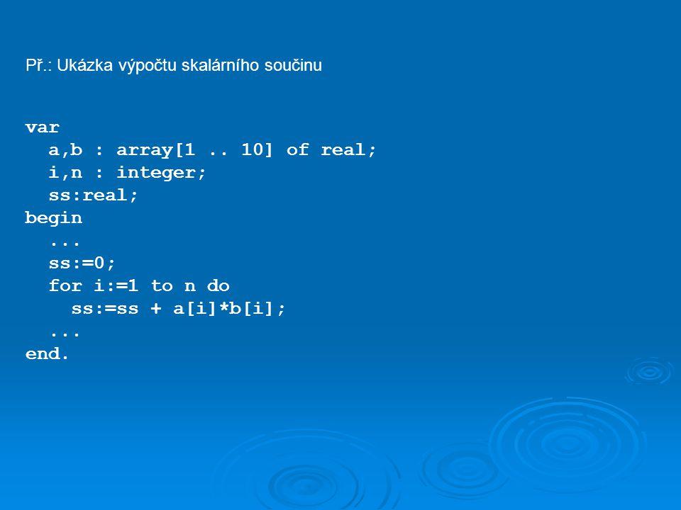 Př.: Ukázka výpočtu skalárního součinu var a,b : array[1..