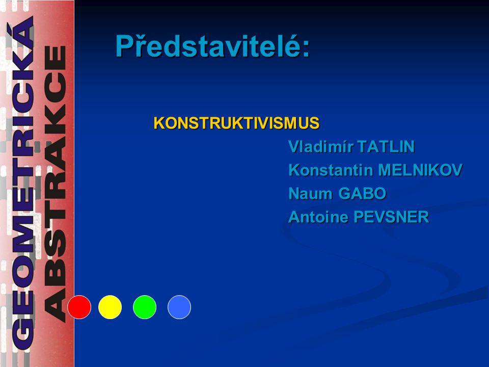 Představitelé: KONSTRUKTIVISMUS Vladimír TATLIN Konstantin MELNIKOV Naum GABO Antoine PEVSNER
