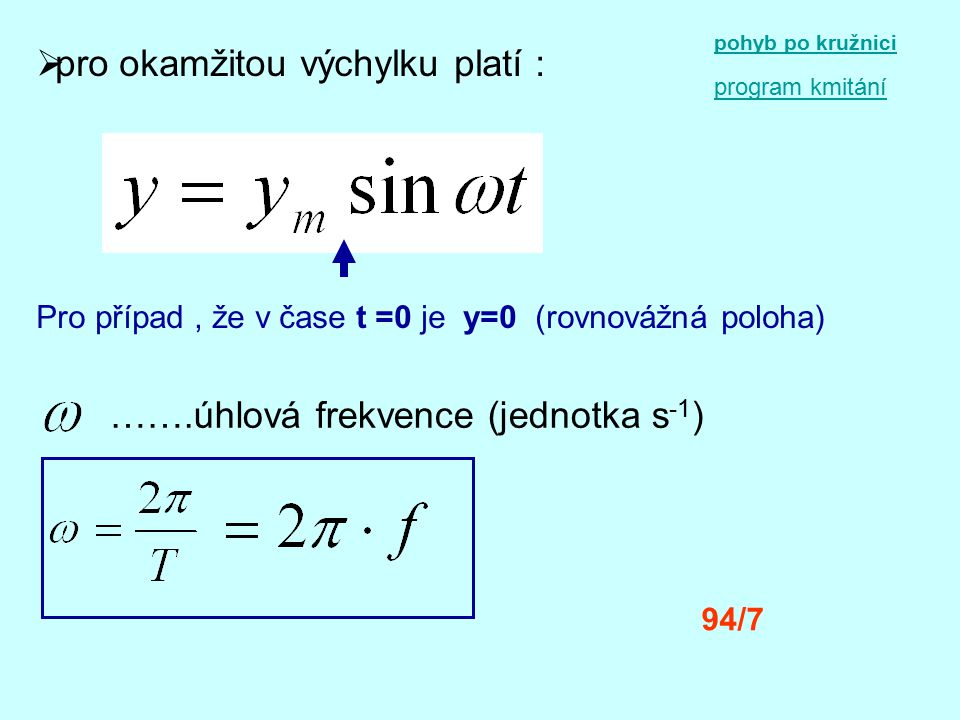 pohyb po kružnici program kmitání  pro okamžitou výchylku platí : Pro případ, že v čase t =0 je y=0 (rovnovážná poloha) …….úhlová frekvence (jednotka