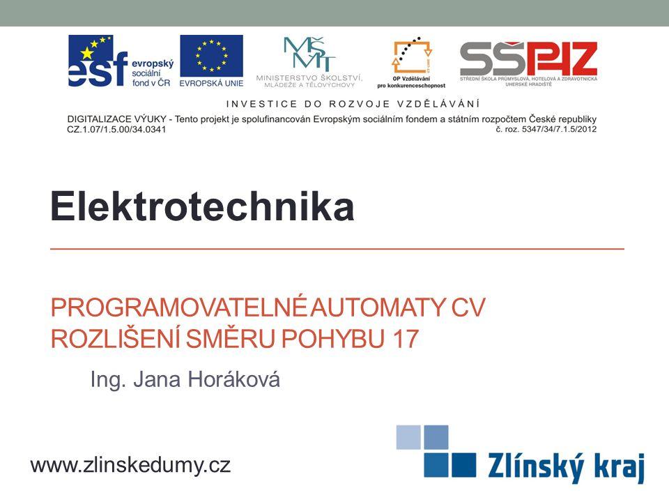 PROGRAMOVATELNÉ AUTOMATY CV ROZLIŠENÍ SMĚRU POHYBU 17 Ing. Jana Horáková Elektrotechnika www.zlinskedumy.cz
