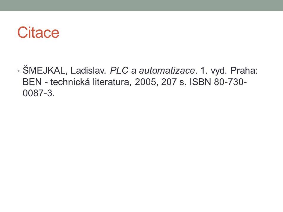 Citace ŠMEJKAL, Ladislav. PLC a automatizace. 1. vyd. Praha: BEN - technická literatura, 2005, 207 s. ISBN 80-730- 0087-3.