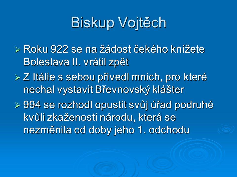 Biskup Vojtěch  Roku 922 se na žádost čekého knížete Boleslava II. vrátil zpět  Z Itálie s sebou přivedl mnich, pro které nechal vystavit Břevnovský