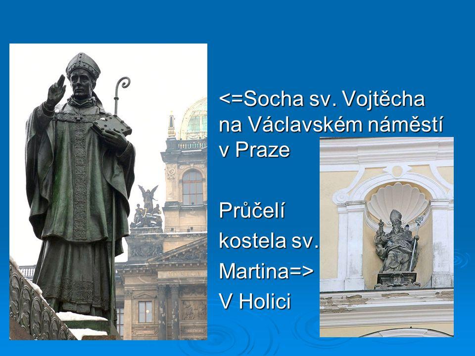 <=Socha sv. Vojtěcha na Václavském náměstí v Praze <=Socha sv. Vojtěcha na Václavském náměstí v PrazePrůčelí kostela sv. Martina=> V Holici
