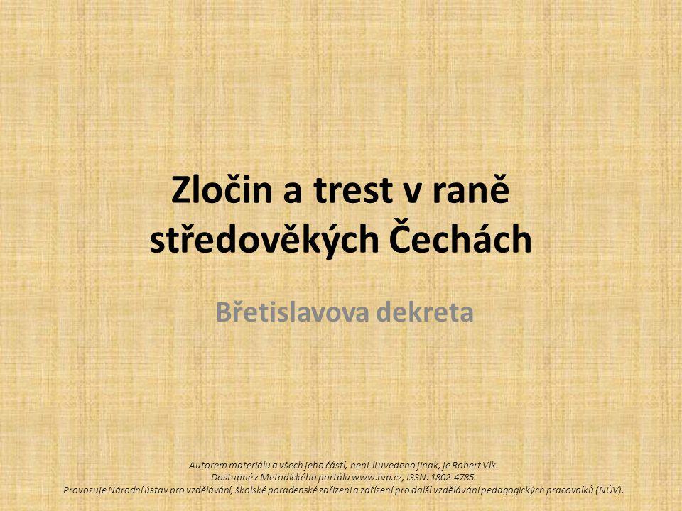 Zločin a trest v raně středověkých Čechách Břetislavova dekreta Autorem materiálu a všech jeho částí, není-li uvedeno jinak, je Robert Vlk. Dostupné z