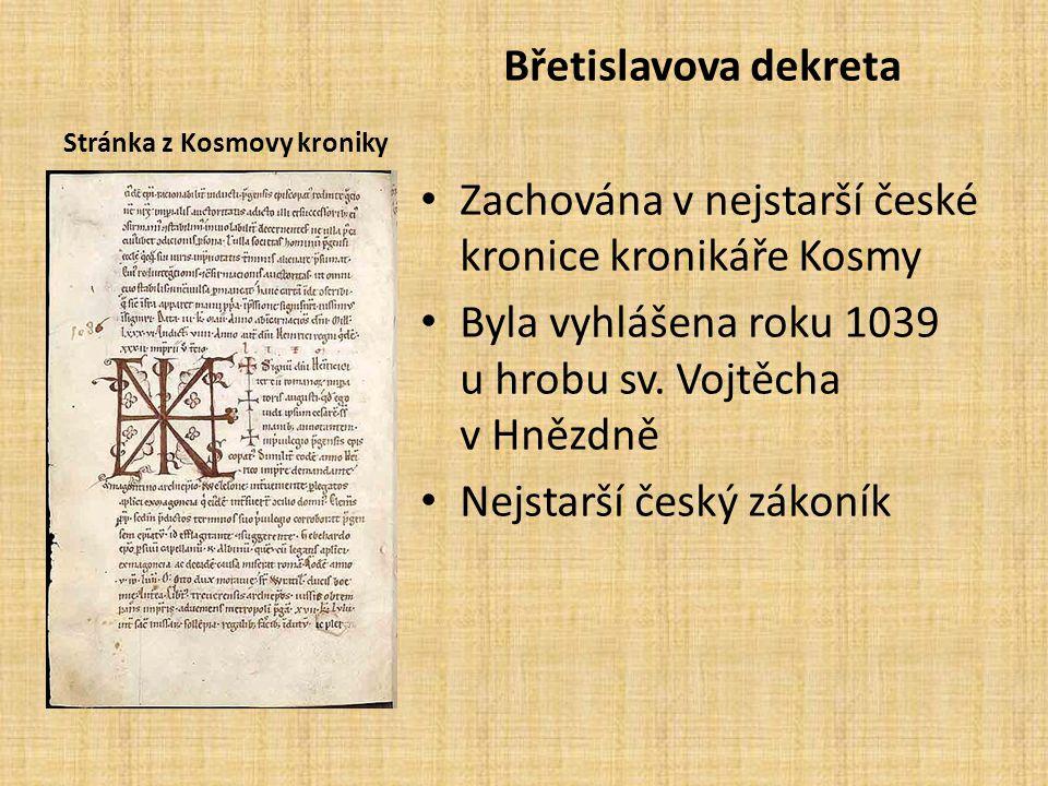 Stránka z Kosmovy kroniky Břetislavova dekreta Zachována v nejstarší české kronice kronikáře Kosmy Byla vyhlášena roku 1039 u hrobu sv. Vojtěcha v Hně