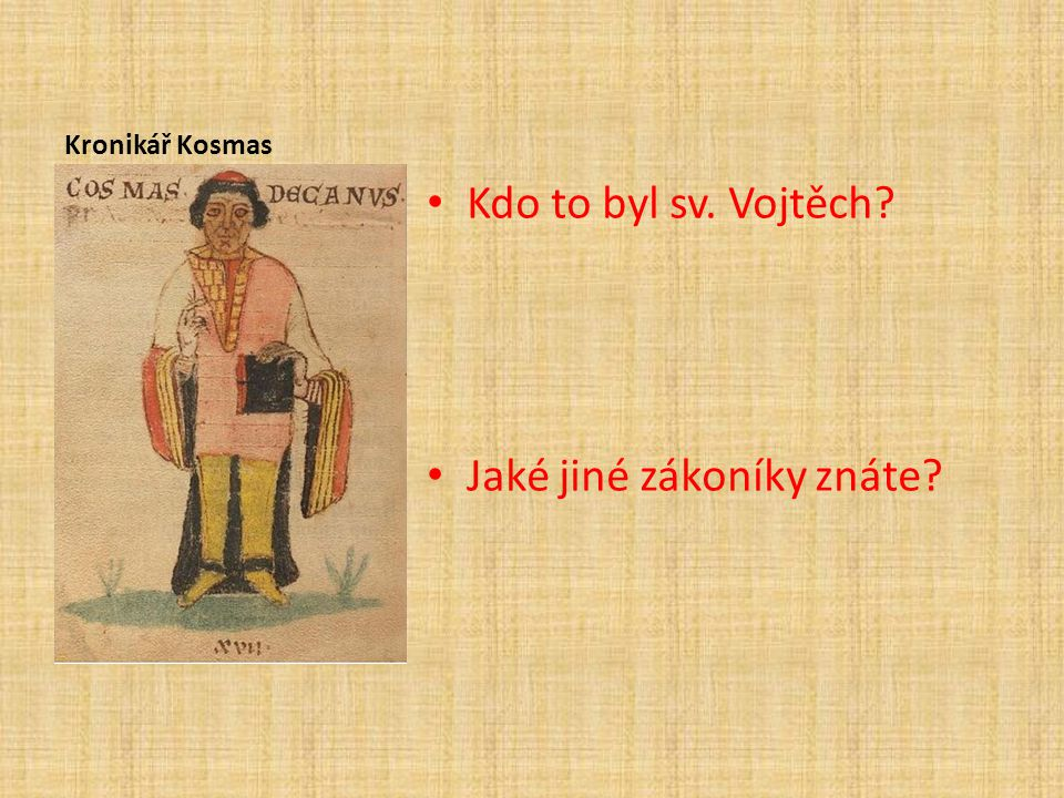 Kronikář Kosmas Kdo to byl sv. Vojtěch? Jaké jiné zákoníky znáte?