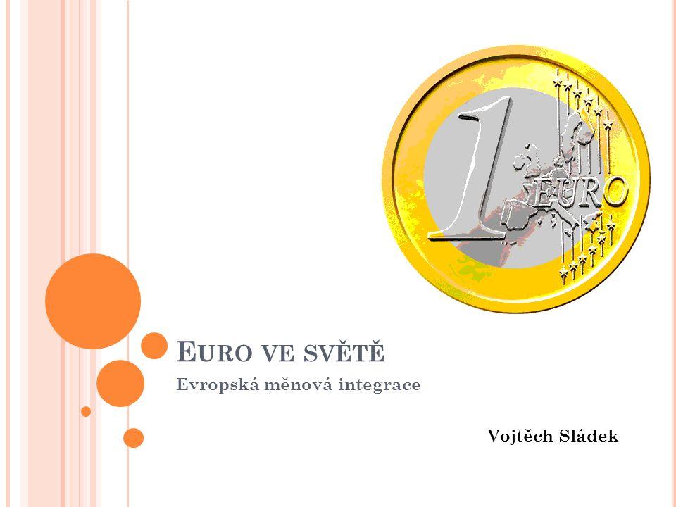 E URO VE SVĚTĚ Evropská měnová integrace Vojtěch Sládek