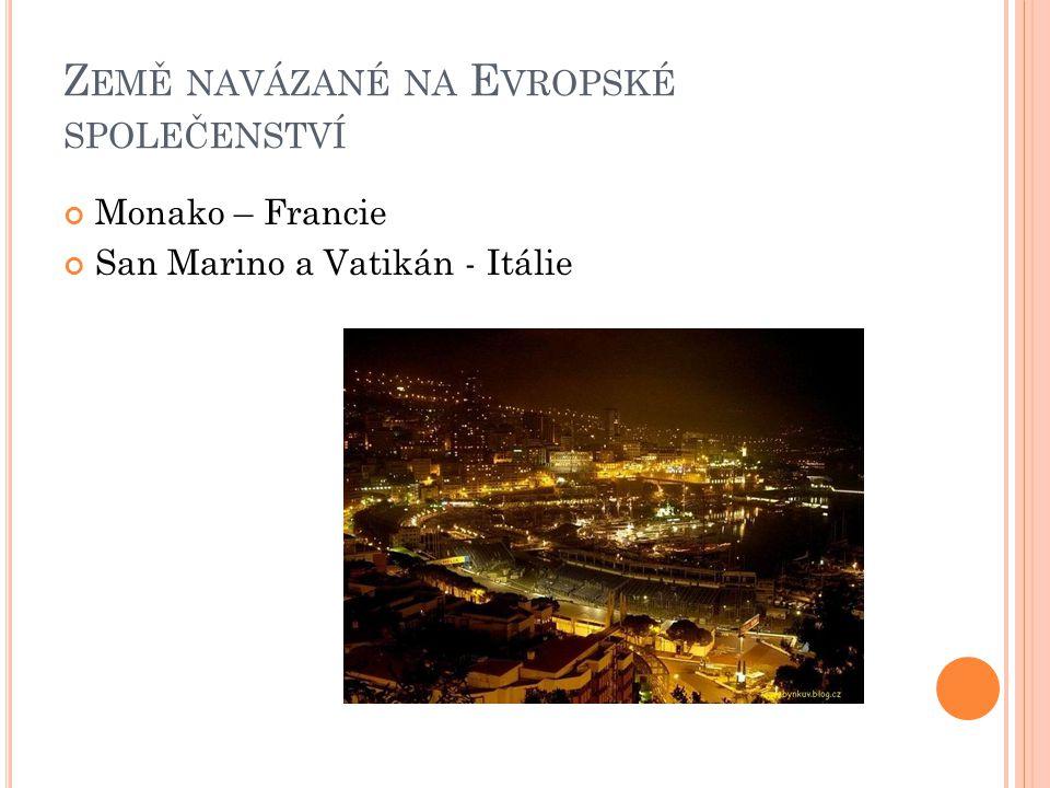Z EMĚ NAVÁZANÉ NA E VROPSKÉ SPOLEČENSTVÍ Monako – Francie San Marino a Vatikán - Itálie